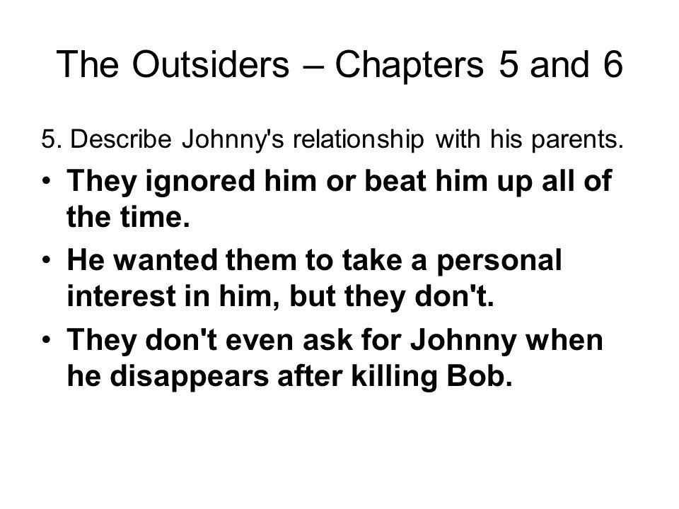 The Outsiders – Chapters 5 and 6 4. What did Johnny announce after his fifth barbecue sandwich? He wanted them to go back and turn themselves in to th