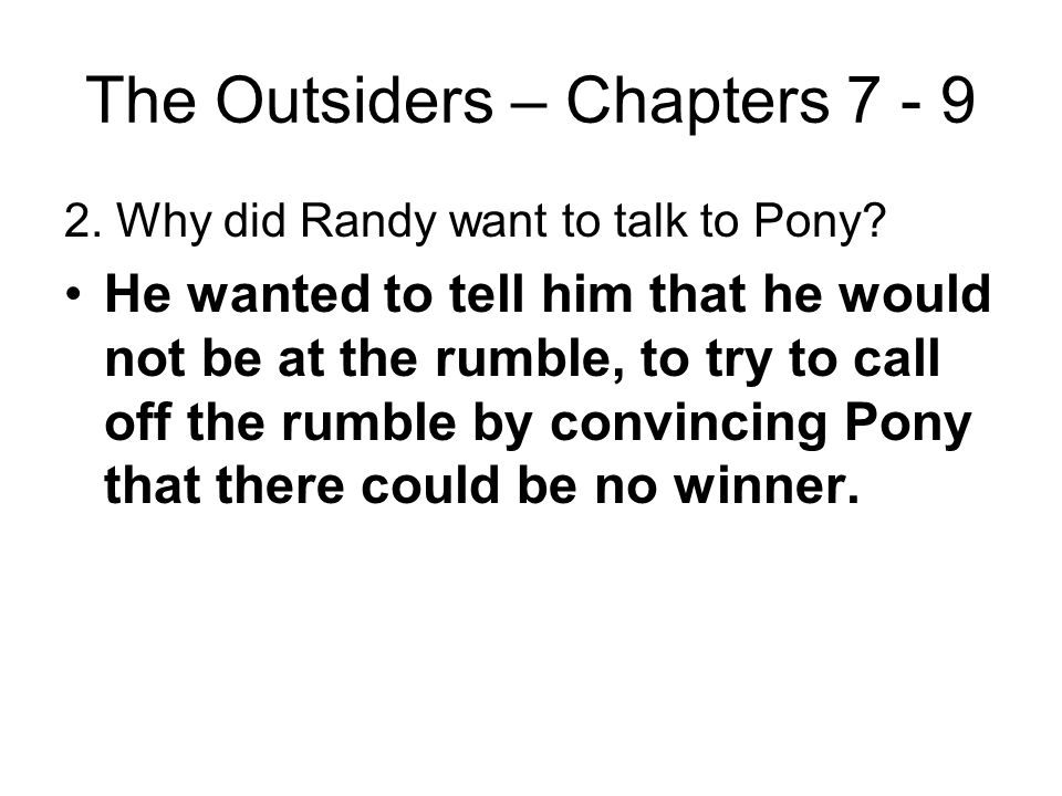 The Outsiders – Chapters 7 - 9 1. What additional problem did the three brothers face after Pony's return? They faced the possibility of being separat