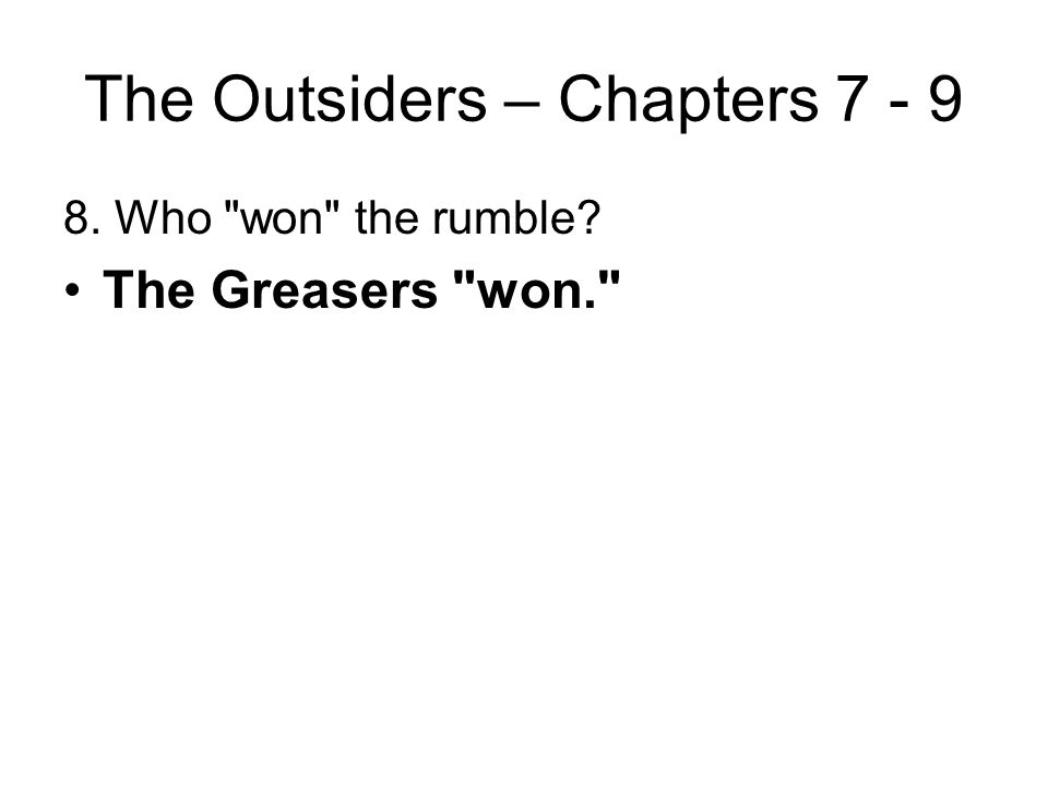 The Outsiders – Chapters 7 - 9 7. Identify Paul Holden. Paul was Darry's old football team buddy. He stepped up to begin the rumble representing the S