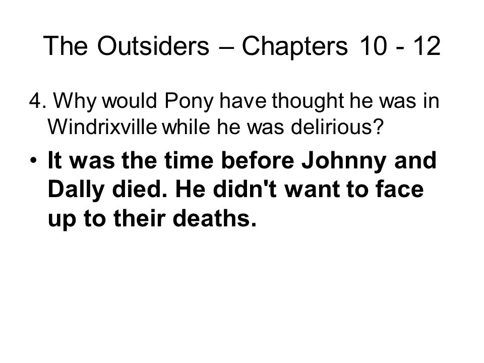 The Outsiders – Chapters 10 - 12 3. Why did Dally rob the grocery store and then raise his unloaded gun to the police?