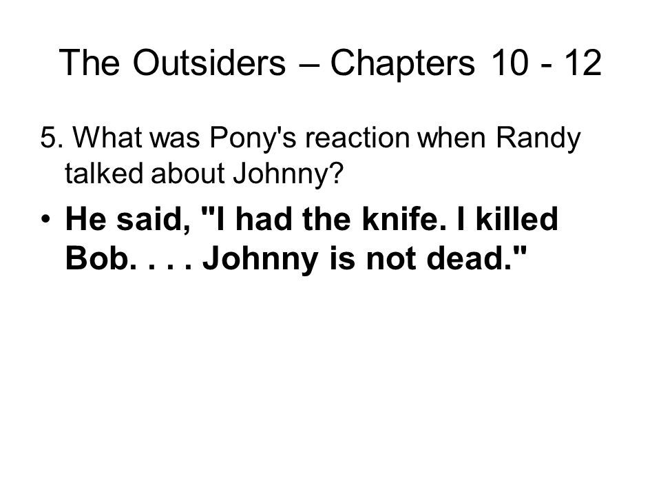 The Outsiders – Chapters 10 - 12 4. Why would Pony have thought he was in Windrixville while he was delirious? It was the time before Johnny and Dally