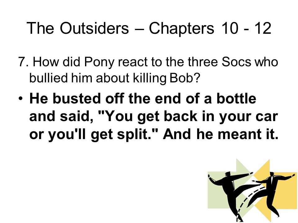 The Outsiders – Chapters 10 - 12 6. What was the result of the court hearing? Pony was acquitted and the case was closed.
