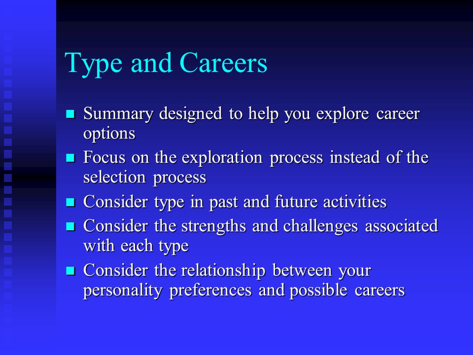 Type and Careers Summary designed to help you explore career options Summary designed to help you explore career options Focus on the exploration proc