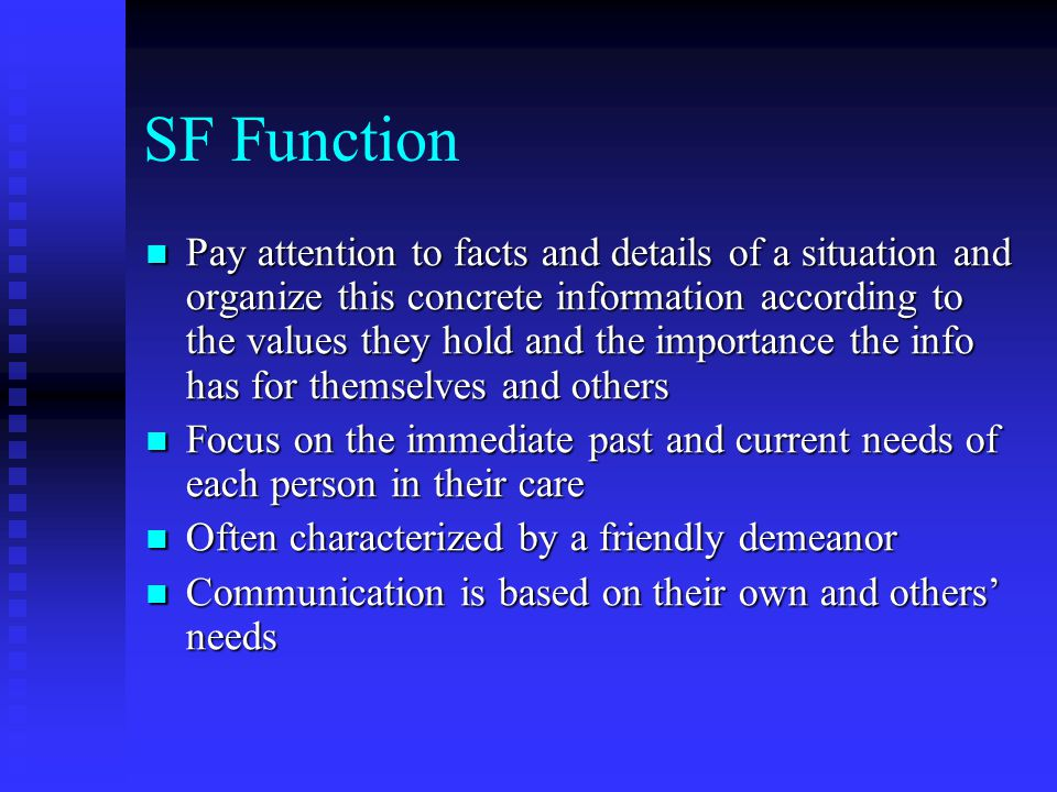 SF Function Pay attention to facts and details of a situation and organize this concrete information according to the values they hold and the importa