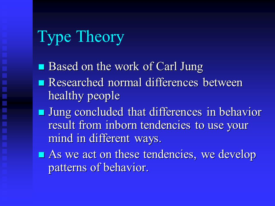 Type Theory Based on the work of Carl Jung Based on the work of Carl Jung Researched normal differences between healthy people Researched normal diffe