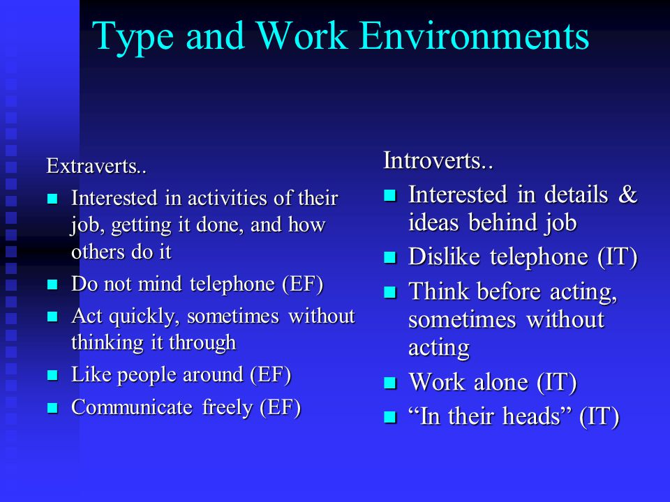 Type and Work EnvironmentsExtraverts.. Interested in activities of their job, getting it done, and how others do it Interested in activities of their
