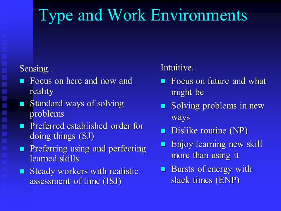 Type and Work EnvironmentsSensing.. Focus on here and now and reality Focus on here and now and reality Standard ways of solving problems Standard way