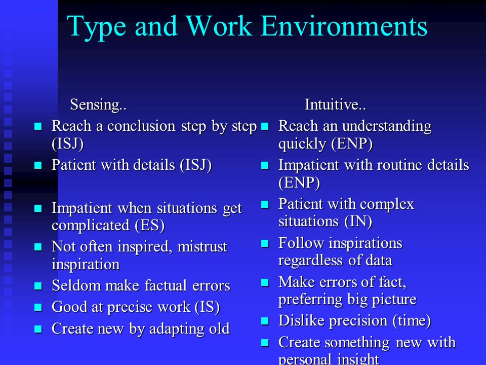 Type and Work Environments Sensing.. Sensing.. Reach a conclusion step by step (ISJ) Reach a conclusion step by step (ISJ) Patient with details (ISJ)