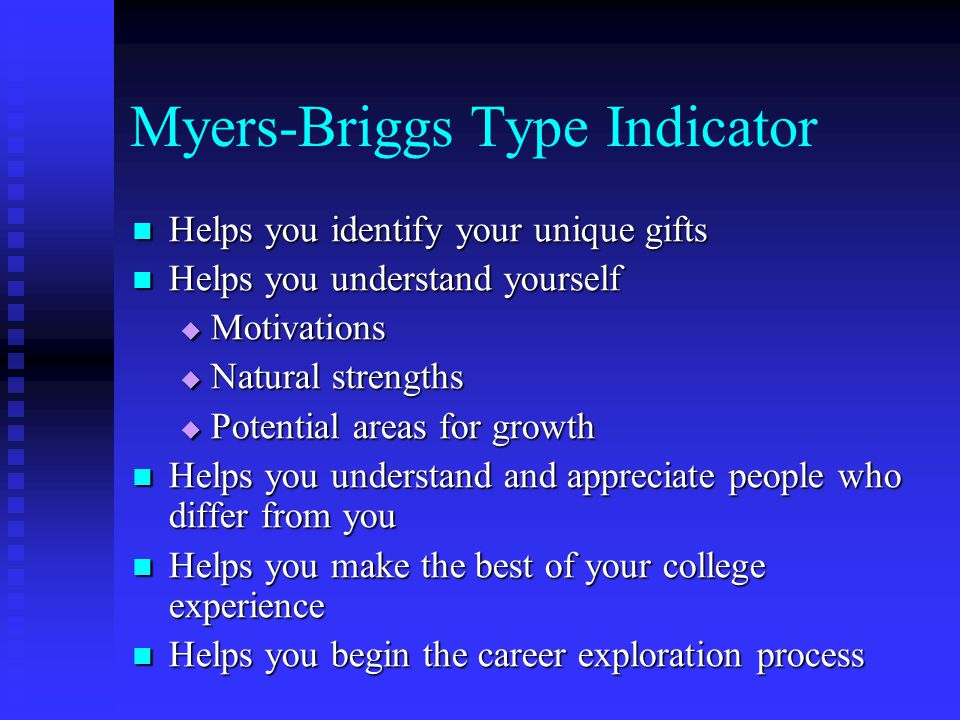 Myers-Briggs Type Indicator Helps you identify your unique gifts Helps you identify your unique gifts Helps you understand yourself Helps you understa