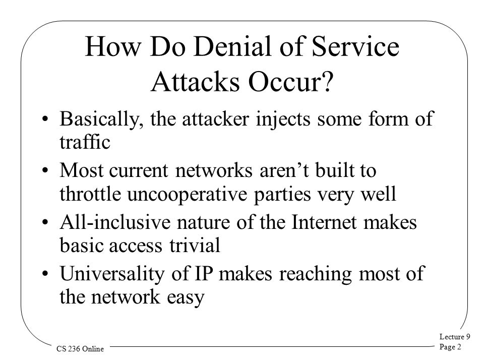 Lecture 9 Page 2 CS 236 Online How Do Denial of Service Attacks Occur.