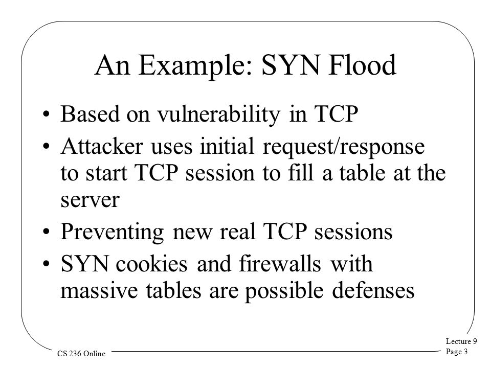 Lecture 9 Page 4 CS 236 Online Normal SYN Behavior SYN SYN/ACK ACK Table of open TCP connections