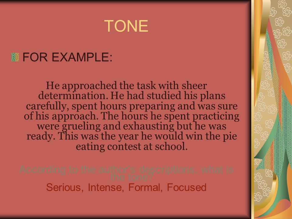 FOR EXAMPLE: He approached the task with sheer determination. He had studied his plans carefully, spent hours preparing and was sure of his approach.