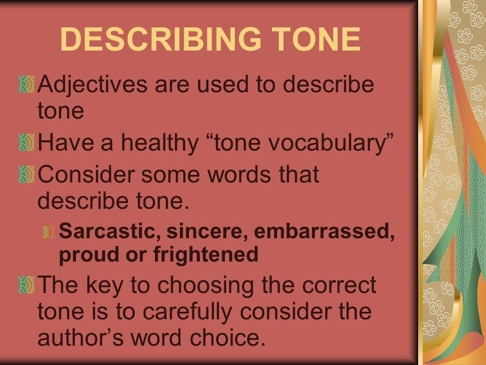 "DESCRIBING TONE Adjectives are used to describe tone Have a healthy ""tone vocabulary"" Consider some words that describe tone. Sarcastic, sincere, emba"