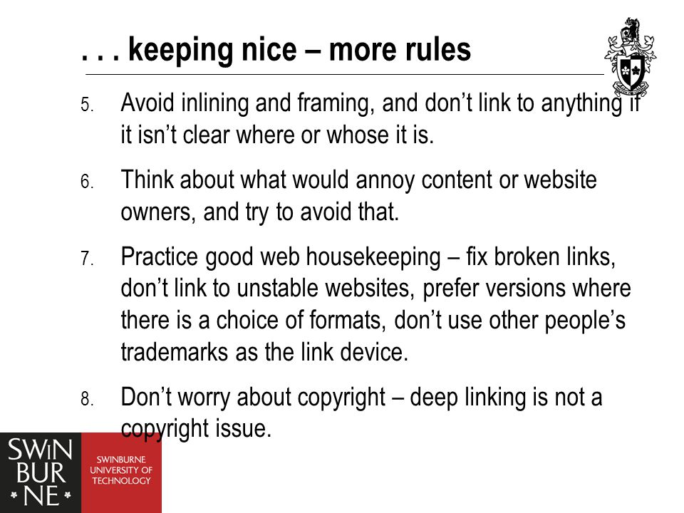 ... keeping nice – more rules 5. Avoid inlining and framing, and don't link to anything if it isn't clear where or whose it is. 6. Think about what wo