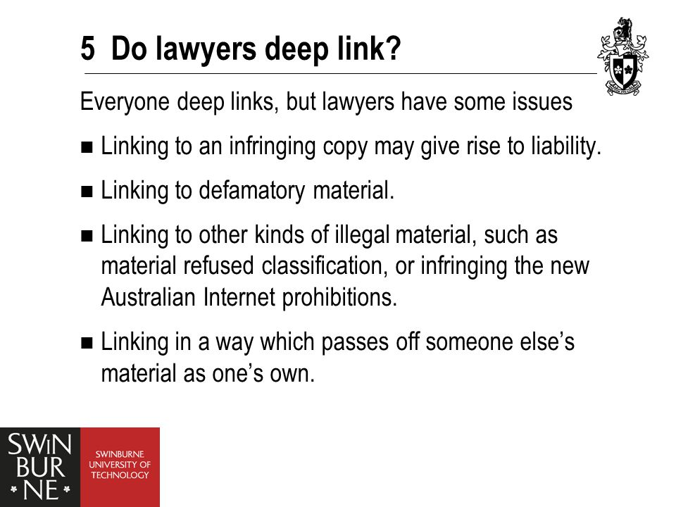 5 Do lawyers deep link? Everyone deep links, but lawyers have some issues Linking to an infringing copy may give rise to liability. Linking to defamat