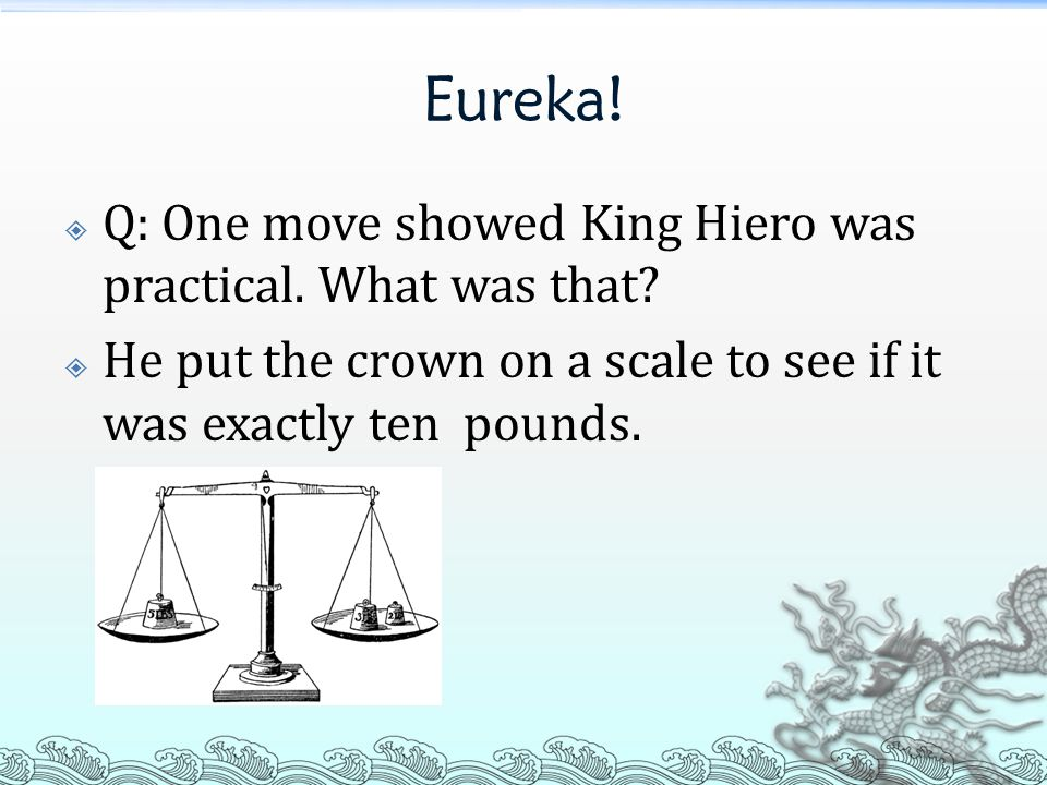 Eureka.  Q: One move showed King Hiero was practical.