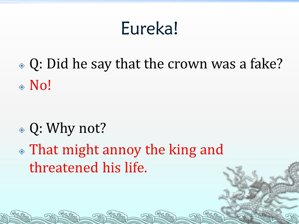 Eureka.  Q: Did he say that the crown was a fake.