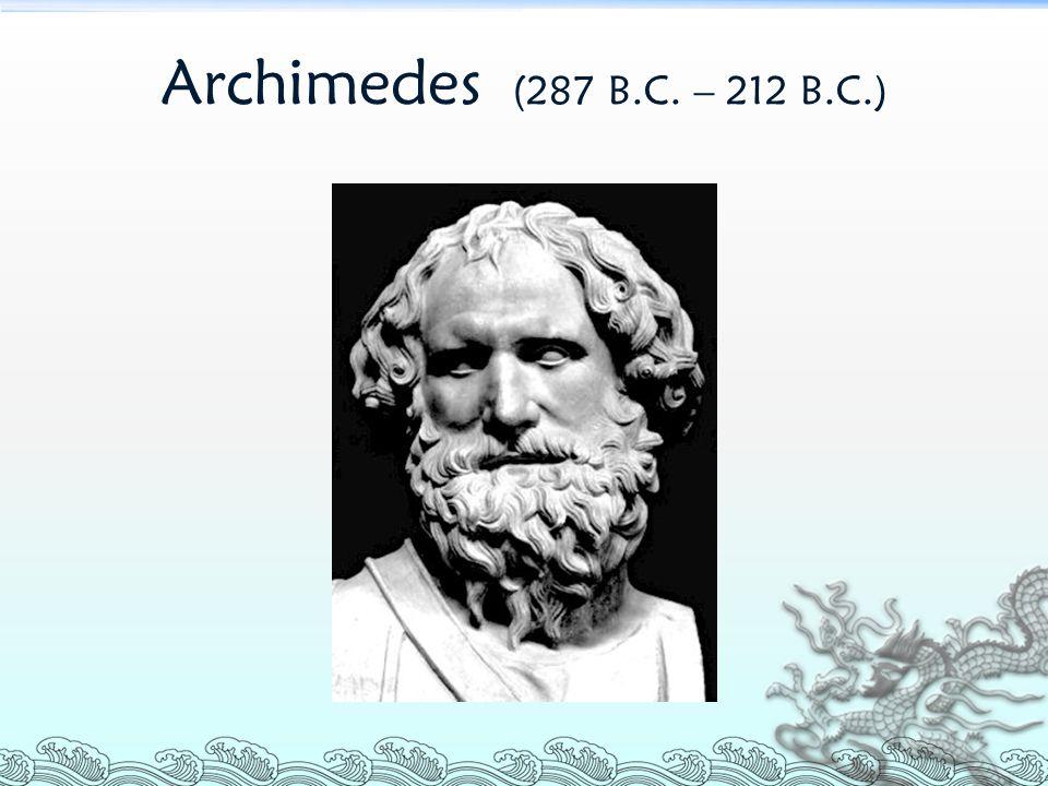 Archimedes (287 B.C. – 212 B.C.)