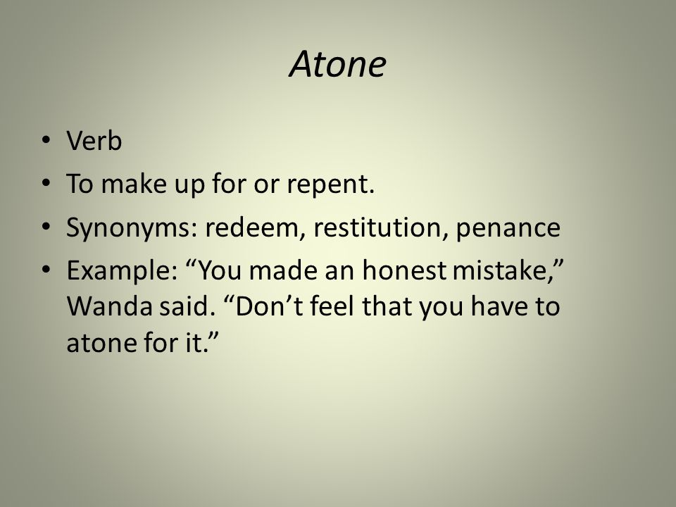 Atone Verb To make up for or repent.