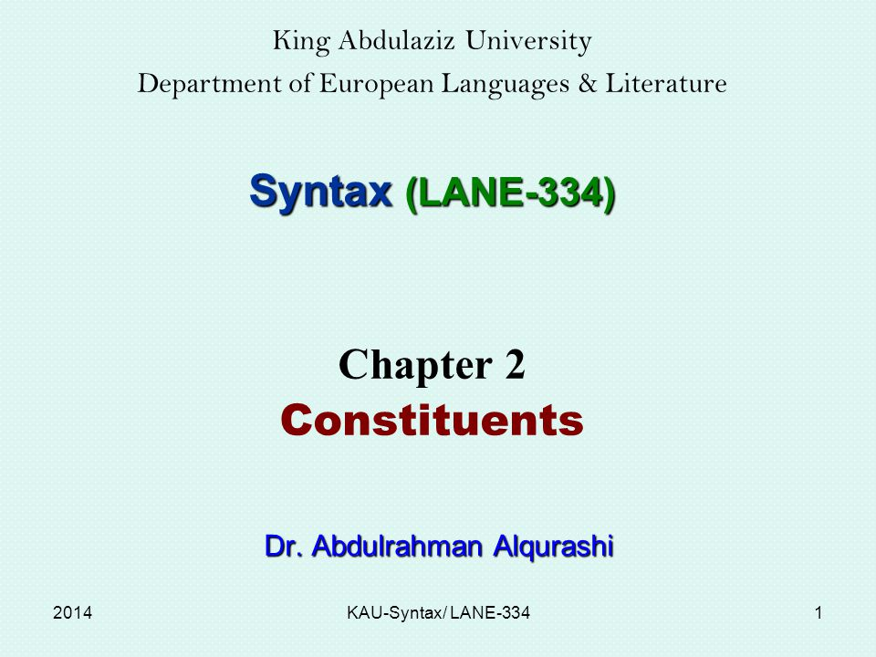 King Abdulaziz University Department of European Languages & Literature Syntax (LANE-334) Chapter 2 Constituents Dr.