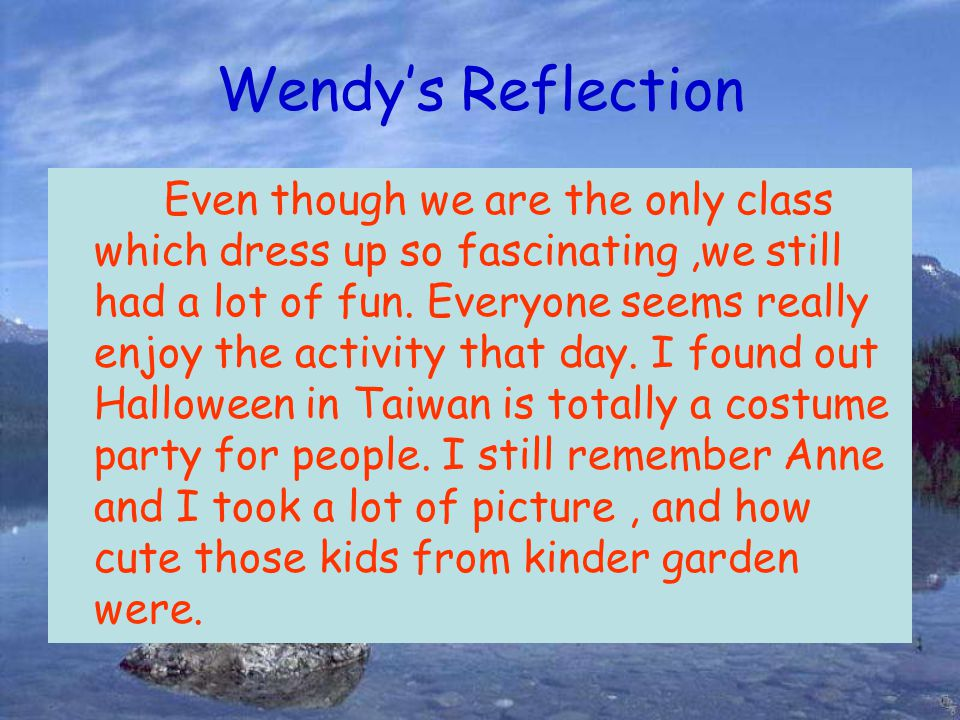 Wendy's Reflection Even though we are the only class which dress up so fascinating,we still had a lot of fun.