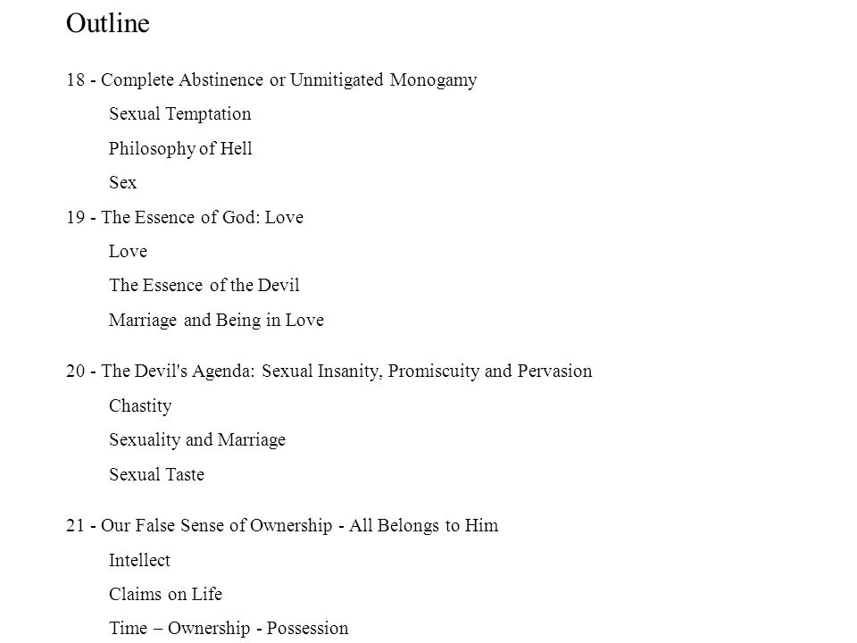 Outline 18 - Complete Abstinence or Unmitigated Monogamy Sexual Temptation Philosophy of Hell Sex 19 - The Essence of God: Love Love The Essence of th