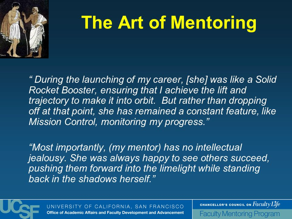 The Art of Mentoring During the launching of my career, [she] was like a Solid Rocket Booster, ensuring that I achieve the lift and trajectory to make it into orbit.
