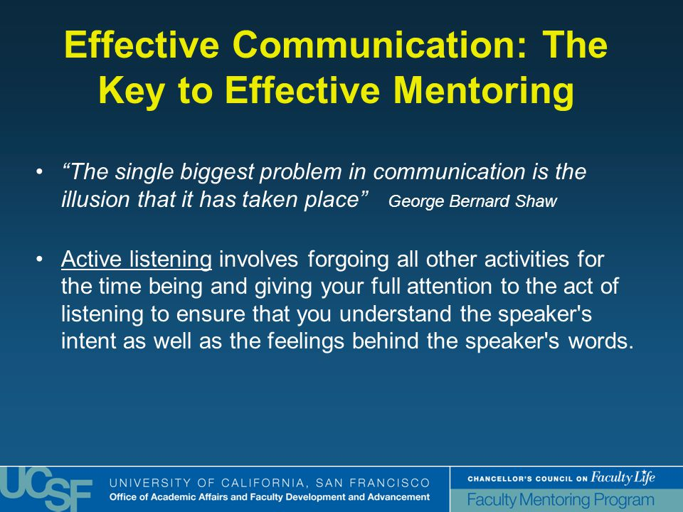 """Effective Communication: The Key to Effective Mentoring """"The single biggest problem in communication is the illusion that it has taken place"""" George B"""