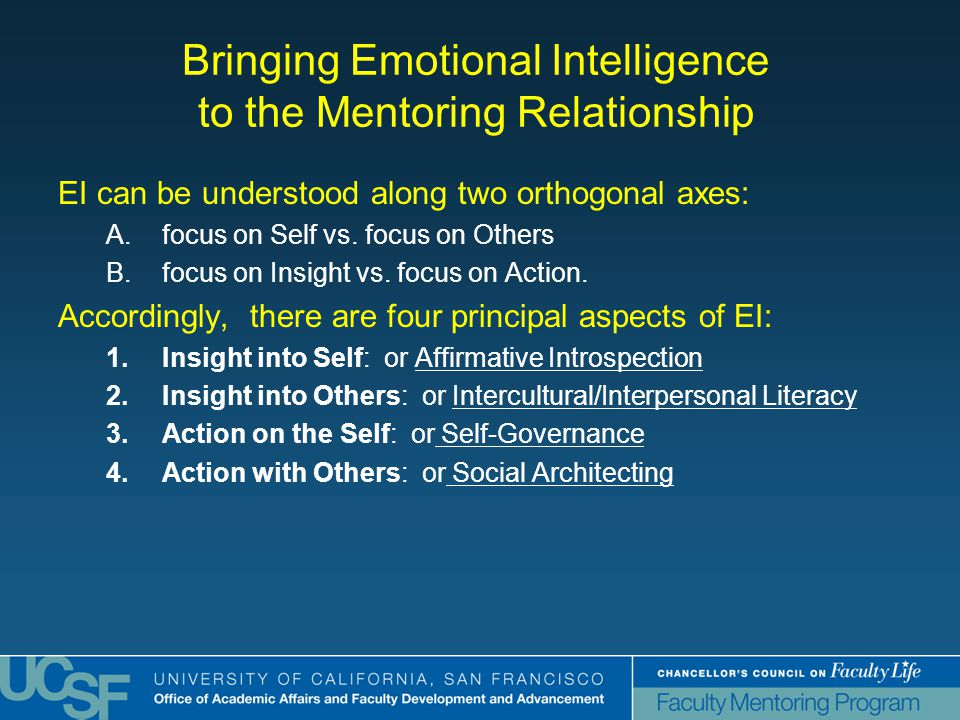 Bringing Emotional Intelligence to the Mentoring Relationship EI can be understood along two orthogonal axes: A.focus on Self vs.