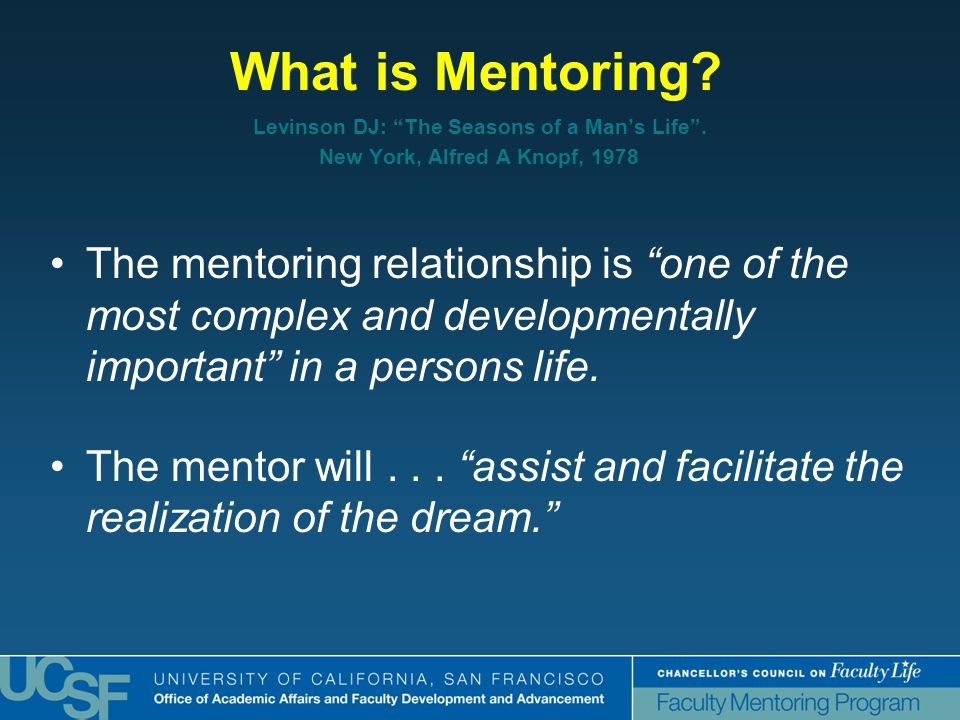 """What is Mentoring? Levinson DJ: """"The Seasons of a Man's Life"""". New York, Alfred A Knopf, 1978 The mentoring relationship is """"one of the most complex a"""