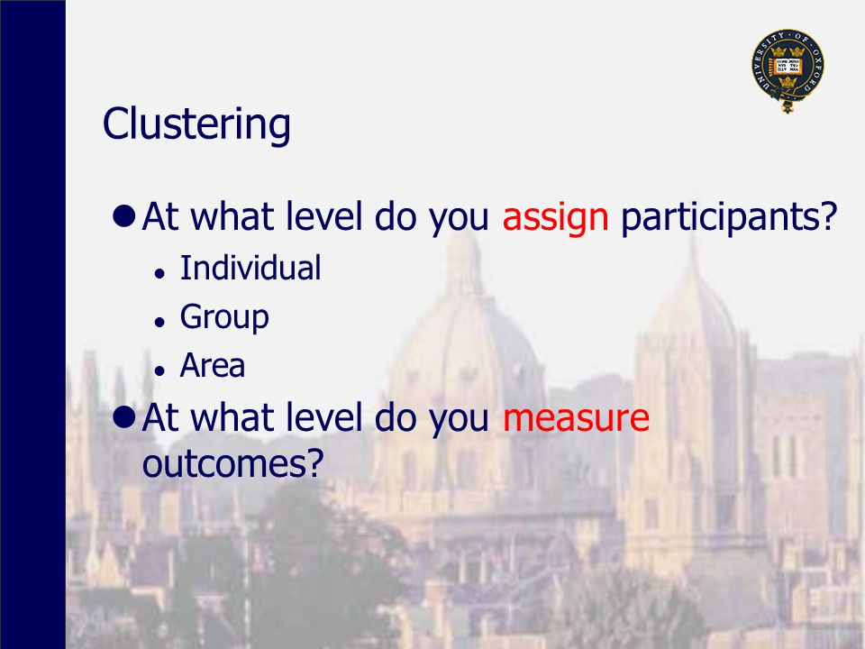 Clustering At what level do you assign participants.