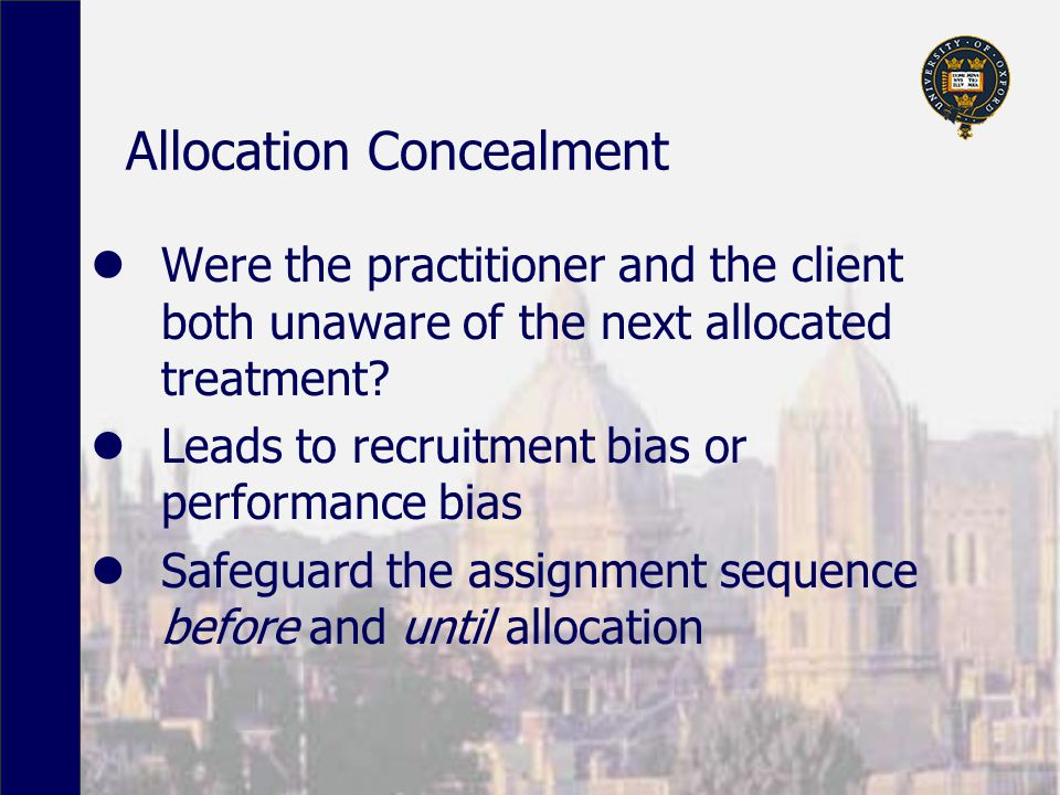 Allocation Concealment Were the practitioner and the client both unaware of the next allocated treatment? Leads to recruitment bias or performance bia