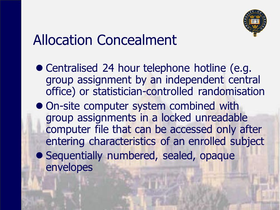 Allocation Concealment Centralised 24 hour telephone hotline (e.g. group assignment by an independent central office) or statistician-controlled rando