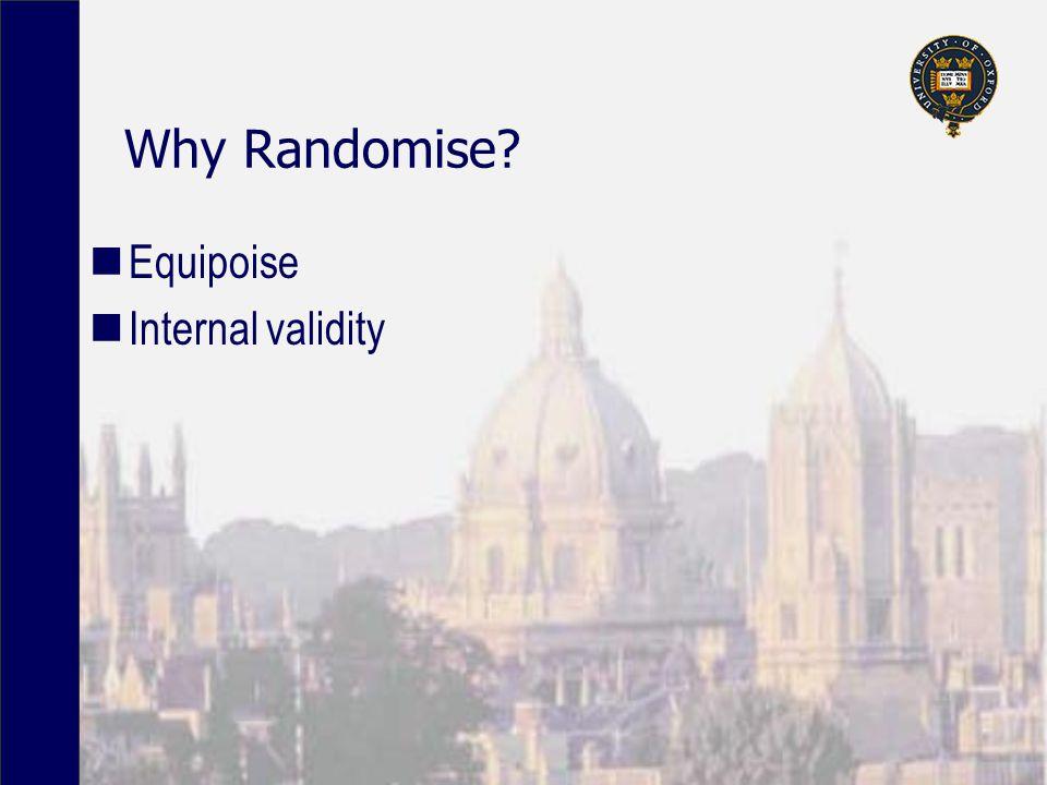Why Randomise Equipoise Internal validity