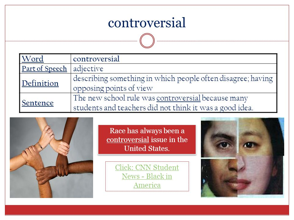Wordcontroversial Part of Speech adjective Definition describing something in which people often disagree; having opposing points of view Sentence The