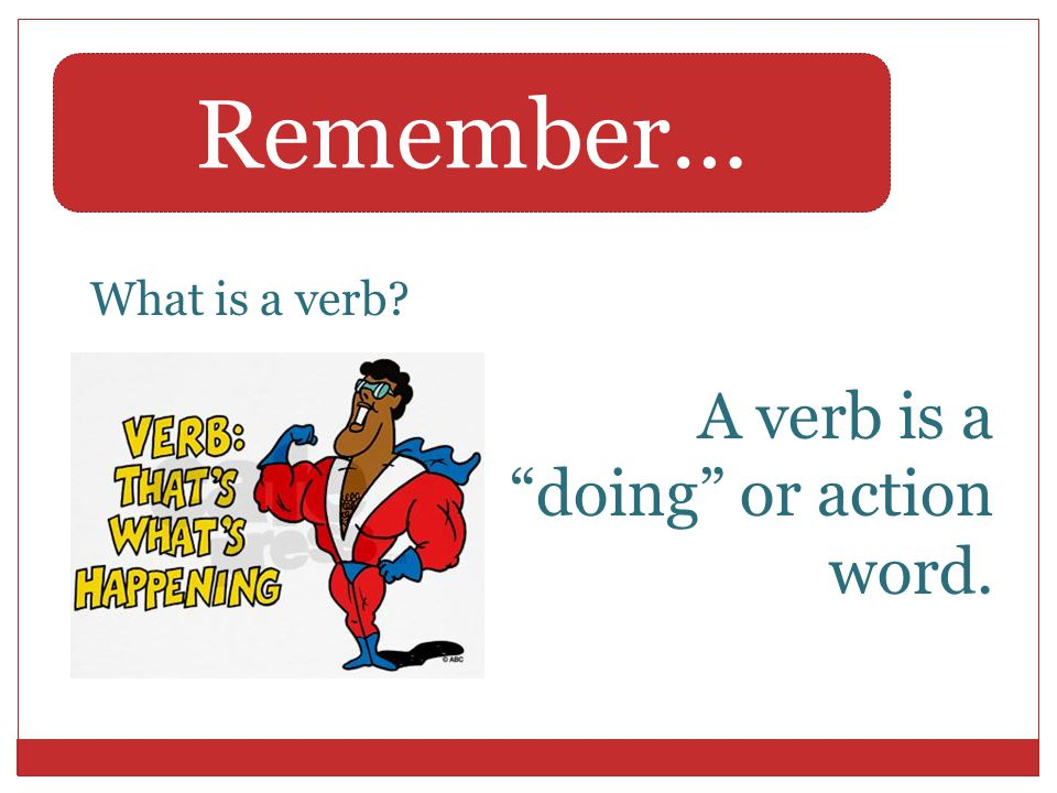 """Remember… What is a verb? A verb is a """"doing"""" or action word."""