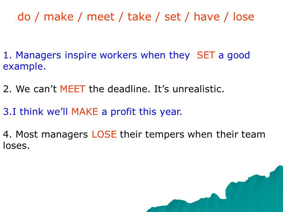 do / make / meet / take / set / have / lose 1.