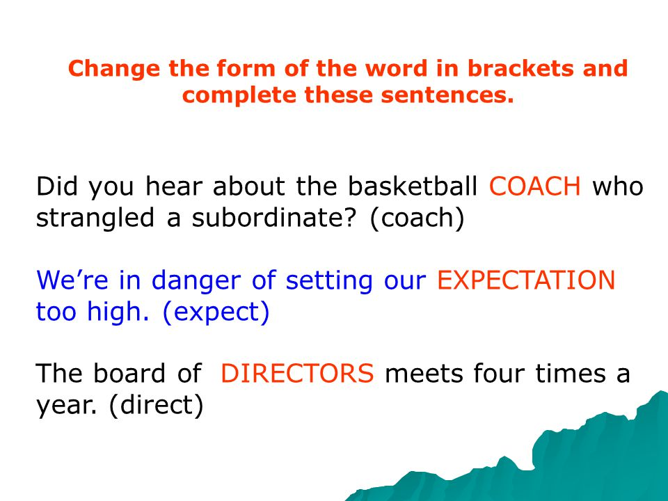 Change the form of the word in brackets and complete these sentences.