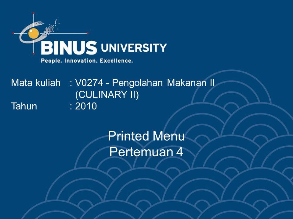 Printed Menu Pertemuan 4 Mata kuliah: V0274 - Pengolahan Makanan II (CULINARY II) Tahun: 2010