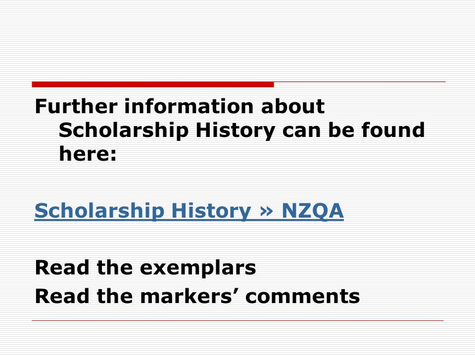 Further information about Scholarship History can be found here: Scholarship History » NZQA Read the exemplars Read the markers' comments