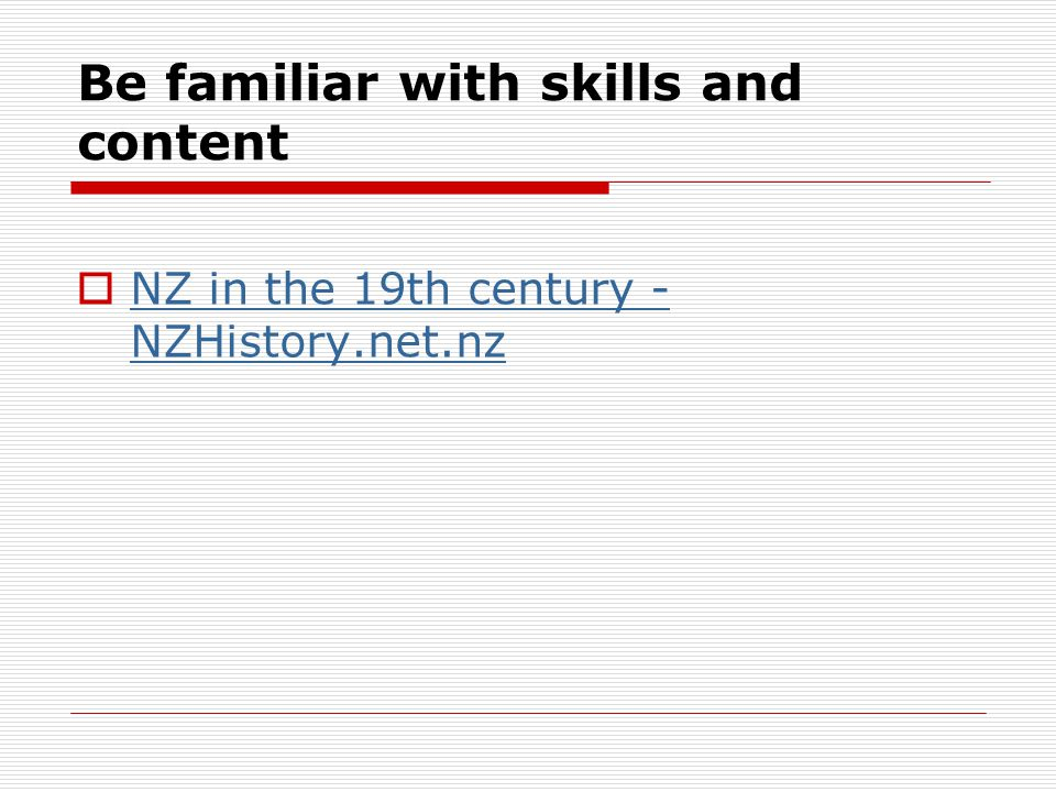 Be familiar with skills and content  NZ in the 19th century - NZHistory.net.nz NZ in the 19th century - NZHistory.net.nz