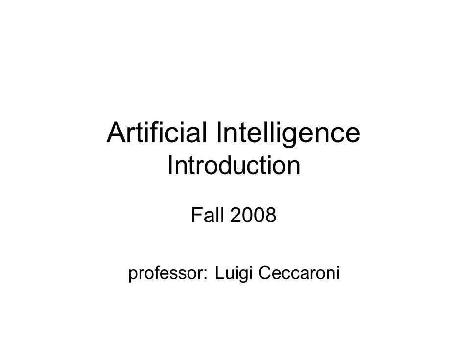 Artificial Intelligence Introduction Fall 2008 professor: Luigi Ceccaroni