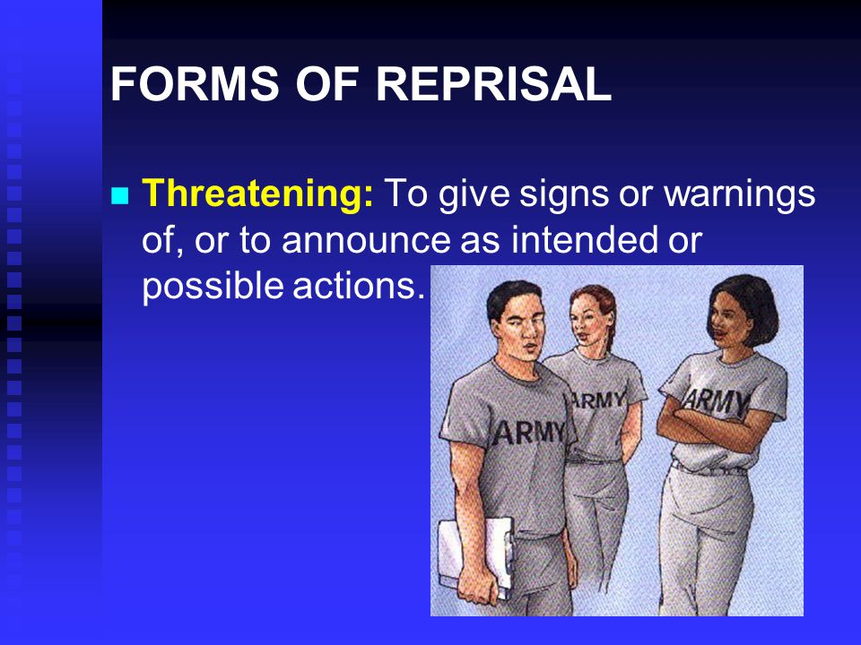 FORMS OF REPRISAL n n Intimidation: To make timid, frighten, to inhibit or discourage by or threaten with harm or adverse treatment.
