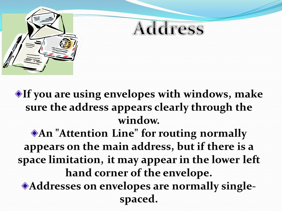 If you are using envelopes with windows, make sure the address appears clearly through the window.