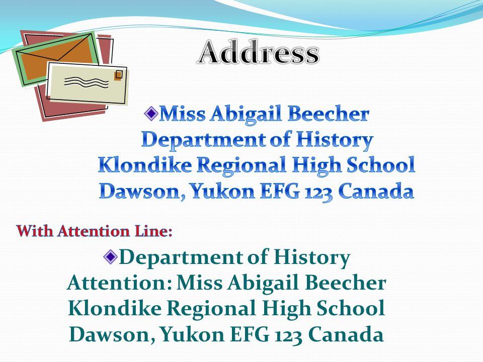Department of History Attention: Miss Abigail Beecher Klondike Regional High School Dawson, Yukon EFG 123 Canada