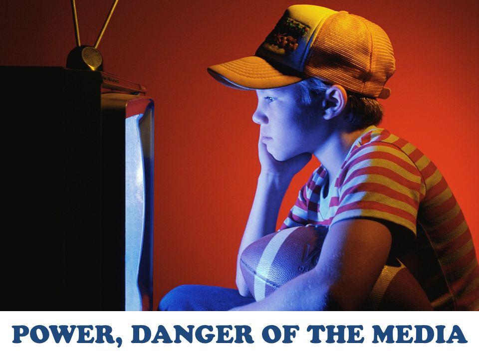 POWER, DANGER OF THE MEDIA