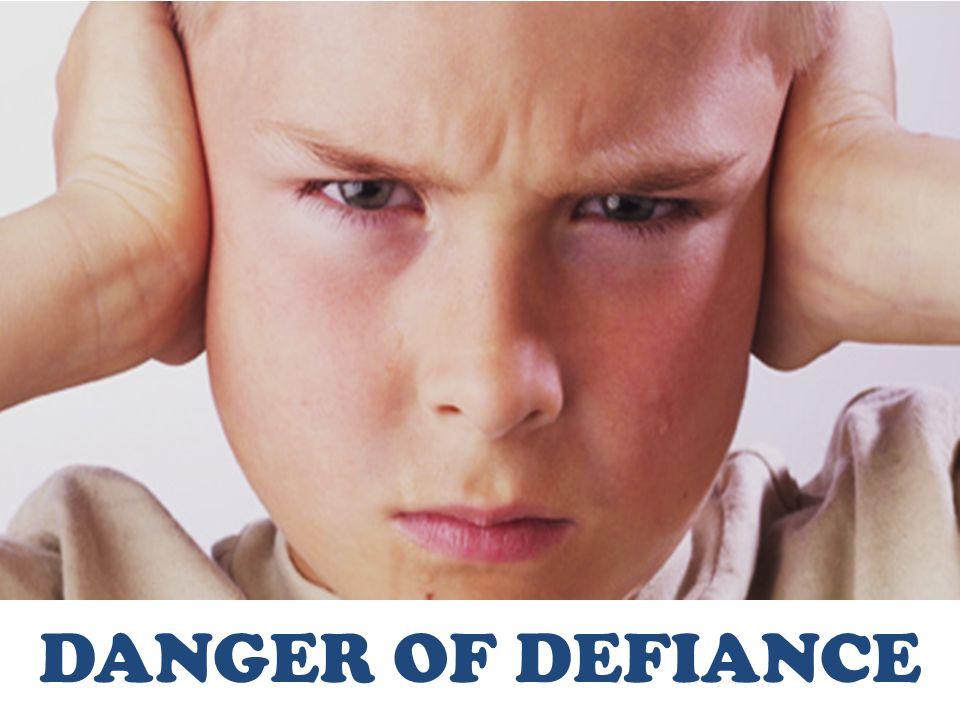 DANGER OF DEFIANCE