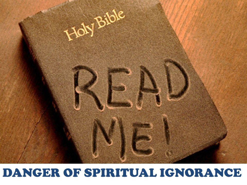 DANGER OF SPIRITUAL IGNORANCE