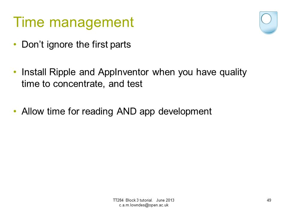 Time management Don't ignore the first parts Install Ripple and AppInventor when you have quality time to concentrate, and test Allow time for reading
