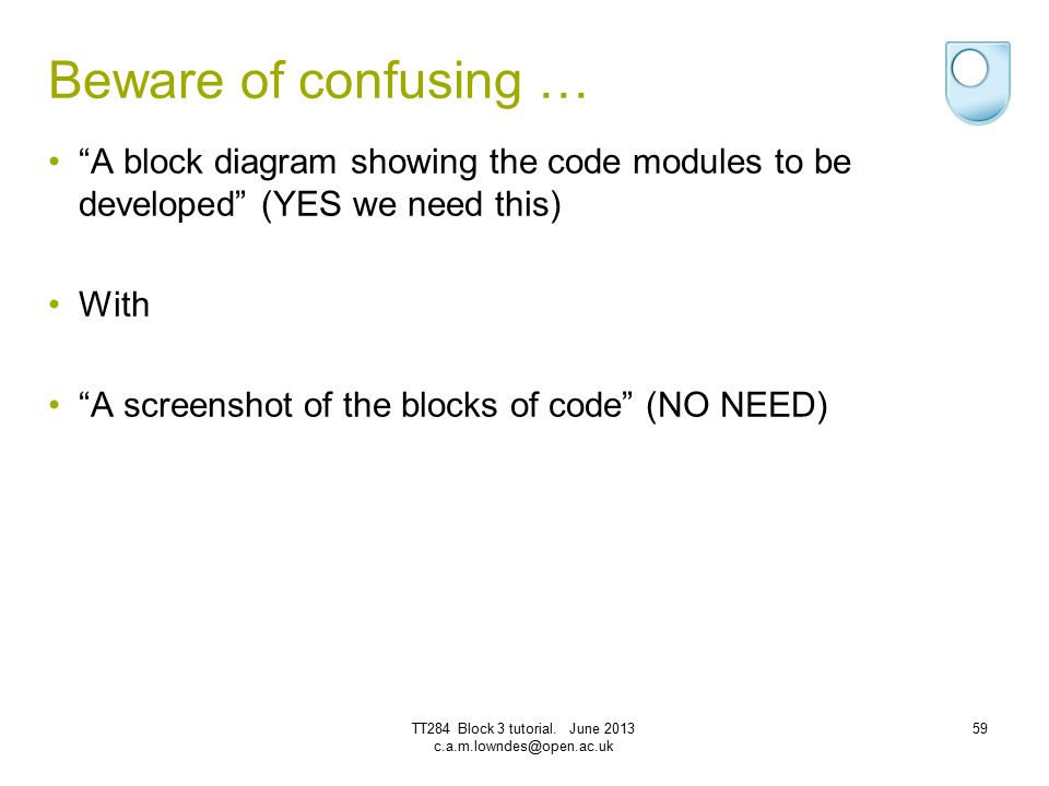 """Beware of confusing … """"A block diagram showing the code modules to be developed"""" (YES we need this) With """"A screenshot of the blocks of code"""" (NO NEED"""